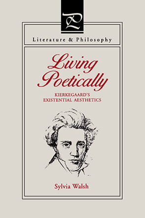 Cover image for Living Poetically: Kierkegaard's Existential Aesthetics By Sylvia  Walsh