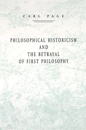 Cover image for Philosophical Historicism and the Betrayal of First Philosophy By Carl Page