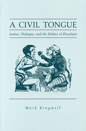 Cover image for A Civil Tongue: Justice, Dialogue, and the Politics of Pluralism By Mark Kingwell