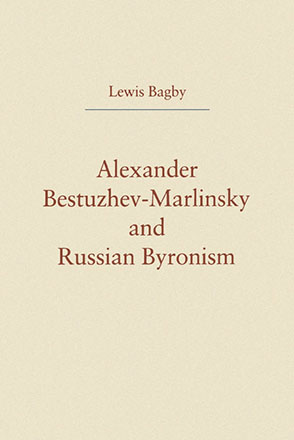 Cover image for Alexander Bestuzhev-Marlinsky and Russian Byronism By Lewis Bagby