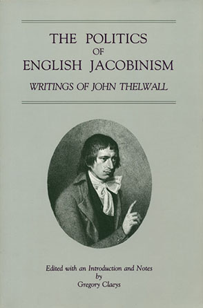 Cover image for The Politics of English Jacobinism: Writings of John Thelwall Edited by Gregory Claeys