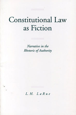 Cover image for Constitutional Law as Fiction: Narrative in the Rhetoric of Authority By Lewis H. LaRue