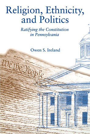 Cover image for Religion, Ethnicity, and Politics: Ratifying the Constitution in Pennsylvania By Owen  S. Ireland