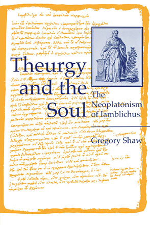 Cover image for Theurgy and the Soul: The Neoplatonism of Iamblichus By Gregory Shaw