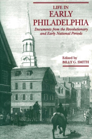 Cover image for Life in Early Philadelphia: Documents from the Revolutionary and Early National Periods Edited by Billy  G. Smith