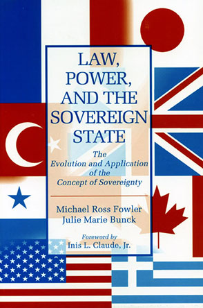 Cover image for Law, Power, and the Sovereign State: The Evolution and Application of the Concept of Sovereignty By Michael  Ross Fowler and Julie Marie Bunck