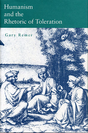 Cover image for Humanism and the Rhetoric of Toleration By Gary Remer