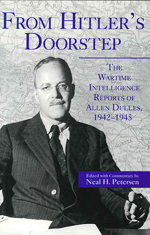 Cover image for From Hitler's Doorstep: The Wartime Intelligence Reports of Allen Dulles, 1942–1945  By Neal H. Petersen