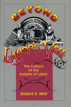 Cover image for Beyond Labor's Veil: The Culture of the Knights of Labor By Robert  E. Weir