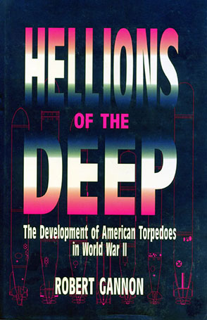 Cover image for Hellions of the Deep: The Development of American Torpedoes in World War II By Robert Gannon
