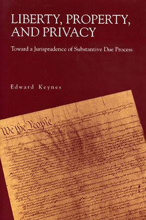 Cover image for Liberty, Property, and Privacy: Toward a Jurisprudence of Substantive Due Process By Edward  Keynes