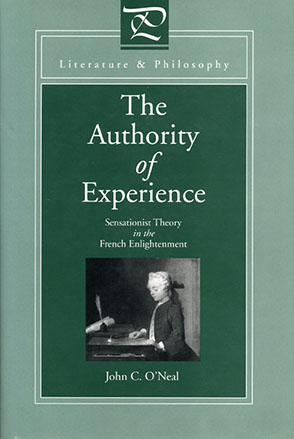 Cover image for The Authority of Experience: Sensationist Theory in the French Enlightenment By John  C. O'Neal