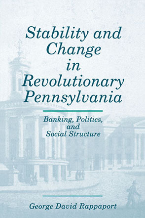 Cover image for Stability and Change in Revolutionary Pennsylvania: Banking, Politics, and Social Structure By George  David Rappaport