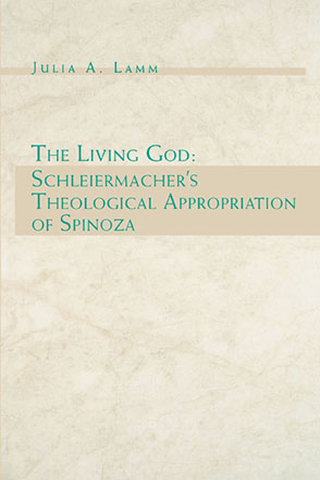Cover image for The Living God: Schleiermacher's Theological Appropriation of Spinoza By Julia  A. Lamm