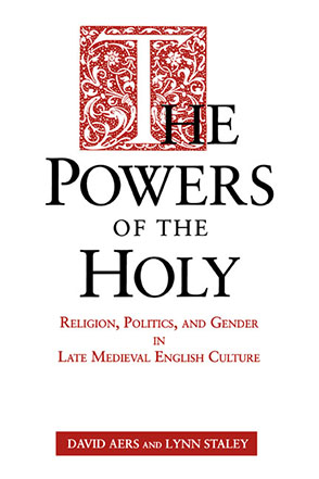 Cover image for The Powers of the Holy: Religion, Politics, and Gender in Late Medieval English Culture By David Aers and Lynn Staley