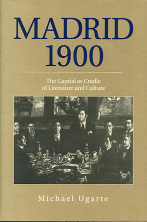 Cover image for Madrid 1900: The Capital as Cradle of Literature and Culture By Michael Ugarte