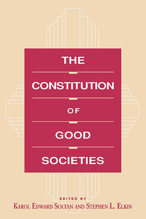 Cover image for The Constitution of Good Societies Edited by Karol Soltan and Stephen L. Elkin