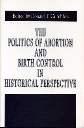 Cover image for The Politics of Abortion and Birth Control in Historical Perspective Edited by Donald T. Critchlow