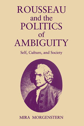 Cover image for Rousseau and the Politics of Ambiguity: Self, Culture, and Society By Mira Morgenstern