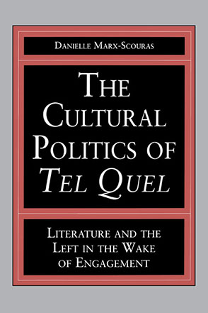 Cover image for The Cultural Politics of Tel Quel: Literature and the Left in the Wake of Engagement By Danielle Marx-Scouras