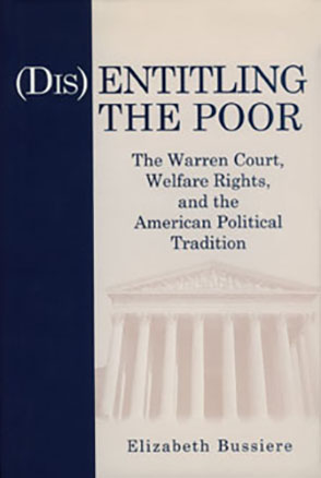 Cover image for (Dis)Entitling the Poor: The Warren Court, Welfare Rights, and the American Political Tradition By Elizabeth Bussiere