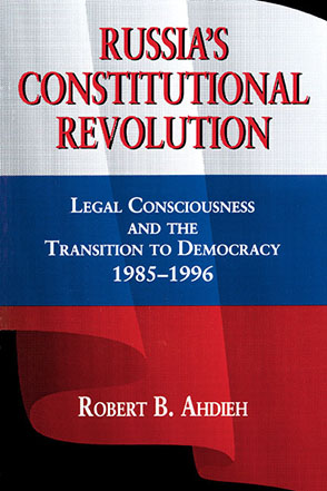 Cover image for Russia's Constitutional Revolution: Legal Consciousness and the Transition to Democracy, 1985–1996 By Robert Ahdieh