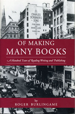 Cover image for Of Making Many Books: A Hundred Years of Reading, Writing, and Publishing By Roger Burlingame