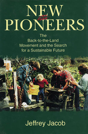 Cover image for New Pioneers: The Back-to-the-Land Movement and the Search for a Sustainable Future By Jeffrey Carl Jacob