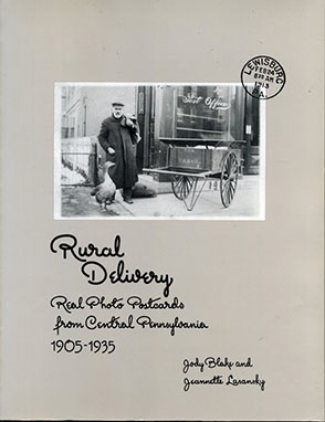 Cover image for Rural Delivery: Real Photo Postcards from Central Pennsylvania, 1905–1935 By Jody Blake and Jeannette Lasansky