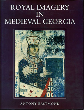 Cover image for Royal Imagery in Medieval Georgia By Antony Eastmond