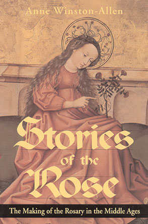 Cover image for Stories of the Rose: The Making of the Rosary in the Middle Ages By Anne Winston-Allen