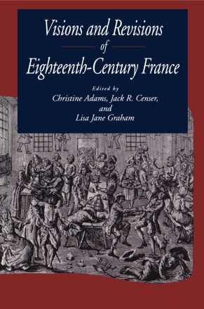 Cover image for Visions and Revisions of Eighteenth-Century France Edited by Christine Adams, Jack R. Mason, and Lisa Jane Graham
