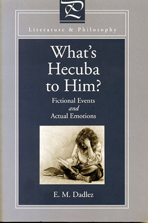 Cover image for What's Hecuba to Him?: Fictional Events and Actual Emotions By Eva M. Dadlez