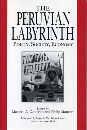 Cover image for The Peruvian Labyrinth: Polity, Society, Economy Edited by Maxwell  A. Cameron and Philip Mauceri