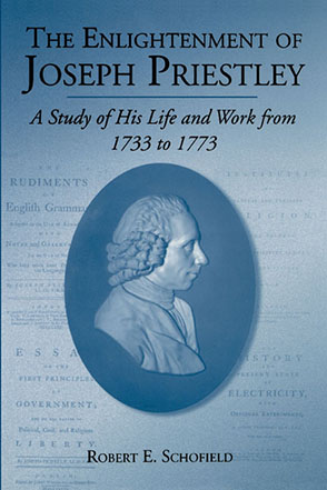 Cover image for The Enlightenment of Joseph Priestley: A Study of His Life and Work from 1733 to 1773 By Robert  E. Schofield