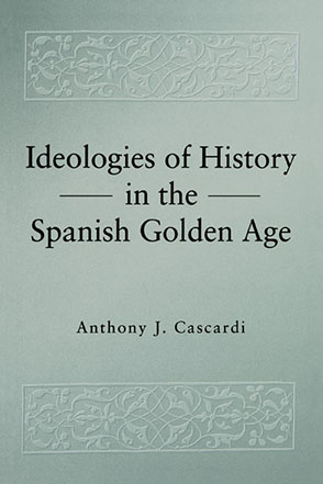 Cover image for Ideologies of History in the Spanish Golden Age By Anthony J. Cascardi