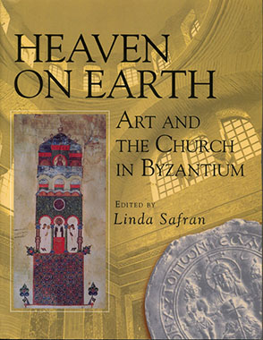 Cover image for Heaven on Earth: Art and the Church in Byzantium Edited by Linda Safran