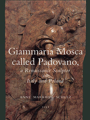 Cover image for Giammaria Mosca called Padovano: A Renaissance Sculptor in Italy and Poland By Anne Markham Schulz