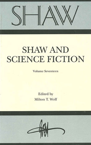 Cover image for SHAW: The Annual of Bernard Shaw Studies, Vol. 17: Shaw and Science Fiction Edited by Milton Wolf