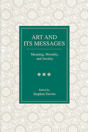 Cover image for Art and Its Messages: Meaning, Morality, and Society Edited by Stephen Davies