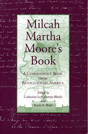 Cover image for Milcah Martha Moore's Book: A Commonplace Book from Revolutionary America Edited by Catherine La Courreye Blecki and Karin A. Wulf