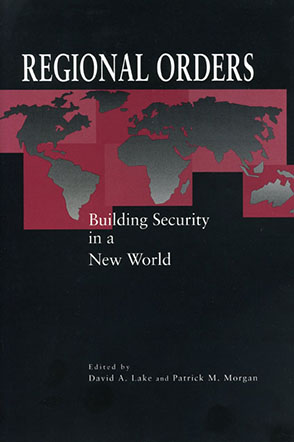 Cover image for Regional Orders: Building Security in a New World Edited by David  A. Lake and Patrick M. Morgan