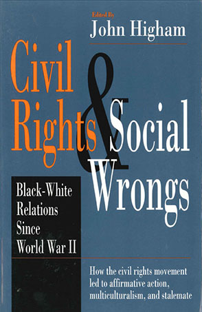 Cover image for Civil Rights and Social Wrongs: Black-White Relations Since World War II Edited by John Higham