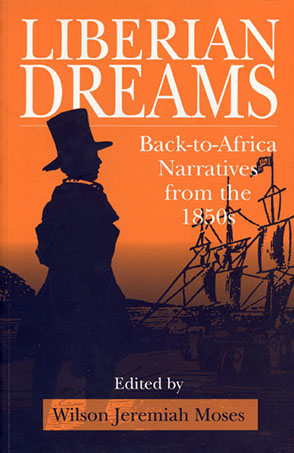 Cover image for Liberian Dreams : Back-to-Africa Narratives from the 1850s Edited by Wilson  J. Moses
