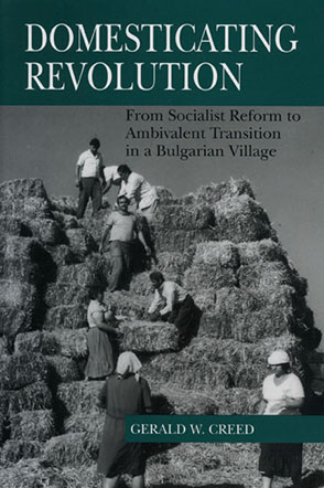 Cover image for Domesticating Revolution: From Socialist Reform to Ambivalent Transition in a Bulgarian Village By Gerald  W. Creed