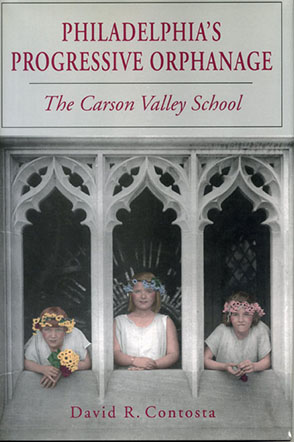 Cover image for Philadelphia's Progressive Orphanage: The Carson Valley School By David  R. Contosta
