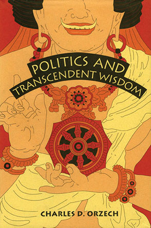 Cover image for Politics and Transcendent Wisdom: The Scripture for Humane Kings in the Creation of Chinese Buddhism By Charles  D. Orzech