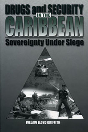 Cover image for Drugs and Security in the Caribbean: Sovereignty Under Siege By Ivelaw Griffith