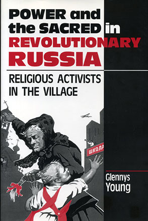 Cover image for Power and the Sacred in Revolutionary Russia: Religious Activists in the Village By Glennys Young