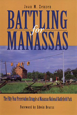 Cover image for Battling for Manassas: The Fifty-Year Preservation Struggle at Manassas National Battlefield Park By Joan  M. Zenzen